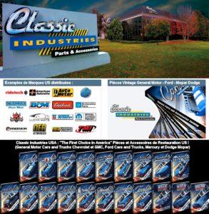 Distributeur Américain Importé en Europe : CLASSIC INDUSTRIES USA (« Pièces Classiques ») Import Export Europe de Pièces détachées et Accessoires de Rénovation « Custom » pour les Véhicules Américains (Automobile et Truck) : Demandez à US Custom Parts Import de vous montrer les grands catalogues de Classic Industries USA remplis de Pièces et Accessoires General Motor (Chevrolet et GMC : 1967-2002 Camaro - 2010-up Camaro - 1953-1967 Corvette C1 Corvette C2 - 1968-2017 Corvette C3 Corvette C4 Corvette C5 Corvette C6 Corvette C7 - 1967-2002 Firebird et Trans Am - 1955-1957 Tri-Five Chevy 150, 210, Bel Air et Nomade - 1958-1996 Impala, Bel Air, Biscayne, Caprice - 1959-1960 El Camino /1947-2008 - Chevy & GMC Truck US : 4x4, SUV, Pick-up - 1962-1979 Chevy II & Nova - 1973-1987 Regal & Grand National - Etc.) Mopar Dodge et Plymouth (1960-1976 A-Body - 1960-1976 B-corps - 1960-1976 E-corps) Ford (1964-2016 Mustang - 1960-1969 Mercury Comet - 1960-1970 Ford Falcon) et Ford Truck (1948-1986 Trucks : 4x4, SUV, Pick-up) que vous pourriez acheter pour que US Custom Parts vous fasse un devis (gratuit) Export Europe livré devant votre Porte Classic Industries USA : c'est plus que de la simple Restauration Automobile … Situé à Huntington Beach, en Californie, Classic Industries ® a fourni à plus d'un million de clients les pièces et accessoires dont ils ont besoin pour restaurer leurs Véhicules depuis plus de quatre décennies. Leurs catalogues en couleur très complets sont connus des Américains pour les descriptions précises et la multitude d'informations utiles pour la Restauration et la Performance des Véhicules US. US Custom Parts Import est toujours prêt pour vous fournir les Pièces Classic Industries dont vous avez besoin, quand vous en avez besoin, ainsi qu'un support technique pour vous aider à surmonter les contretemps inattendus. Lors de la restauration de votre projet Automobile US, laissez US Custom Automotive Parts Import vous aider à être votre propre Importateur Clas